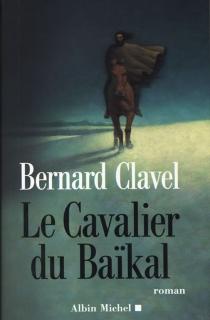 Le cavalier du Baïkal - BernardClavel