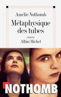 Métaphysique des tubes - AmélieNothomb