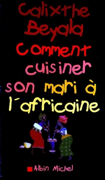 Comment cuisiner son mari à l'africaine - CalixtheBeyala