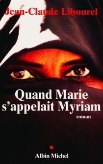 Quand Marie s'appelait Myriam - Jean-ClaudeLibourel