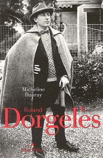 Roland Dorgelès : un siècle de la vie littéraire française - MichelineDupray