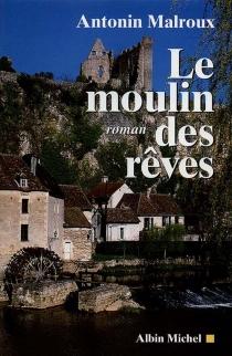 Le moulin des rêves - AntoninMalroux
