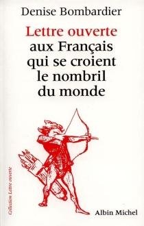 Lettre ouverte aux Français qui se croient le nombril du monde - DeniseBombardier
