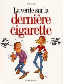 La vérité sur la dernière cigarette - Monsieur B.
