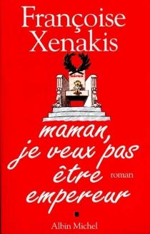 Maman, je veux pas être empereur - FrançoiseXenakis