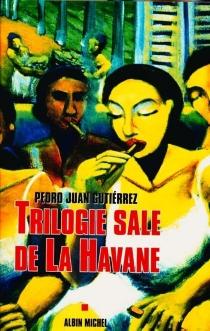 Trilogie sale de La Havane - Pedro JuanGutiérrez