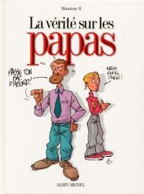 La vérité sur les papas - Monsieur B.