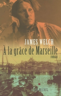 A la grâce de Marseille - James Welch