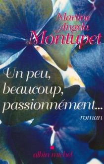 Un peu, beaucoup, passionnément - Martine-AngelaMontupet