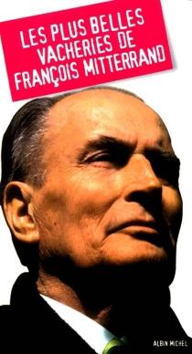Les plus belles vacheries de François Mitterrand -