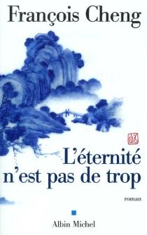 L'éternité n'est pas de trop - FrançoisCheng