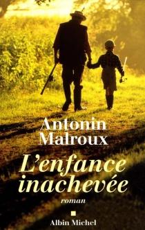 L'enfance inachevée - AntoninMalroux