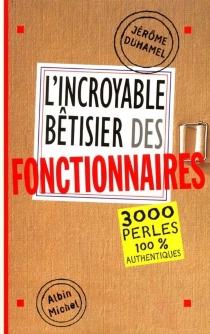 L'incroyable bêtisier des fonctionnaires - JérômeDuhamel