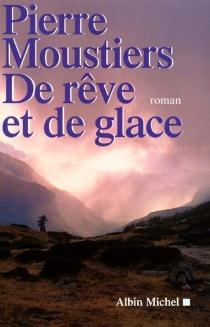 De rêve et de glace - PierreMoustiers