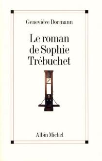 Le roman de Sophie Trébuchet - GenevièveDormann