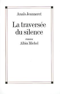 La traversée du silence - AnaïsJeanneret