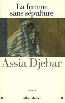 La femme sans sépulture - AssiaDjebar