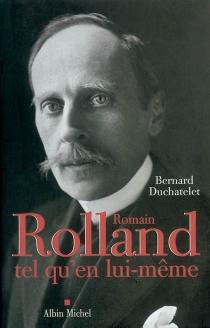 Romain Rolland tel qu'en lui-même - BernardDuchatelet