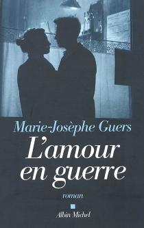 L'amour en guerre - Marie-JosèpheGuers