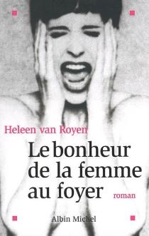 Le bonheur de la femme au foyer - Heleen vanRoyen