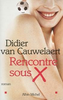 Rencontre sous X - DidierVan Cauwelaert