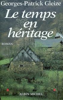 Le temps en héritage - Georges-PatrickGleize