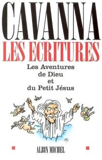 Les écritures : les aventures de Dieu et du petit Jésus - FrançoisCavanna