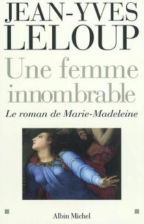 Une femme innombrable : le roman de Marie-Madeleine - Jean-YvesLeloup