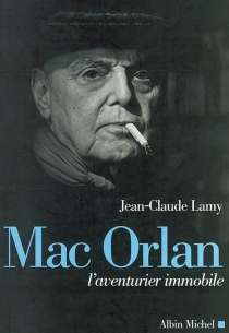 Mac Orlan, l'aventurier immobile - Jean-ClaudeLamy
