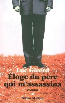 Eloge du père qui m'assassina - LucGirerd