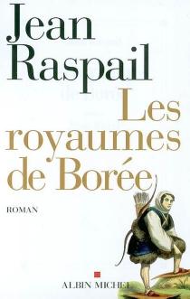 Les royaumes de Borée - JeanRaspail