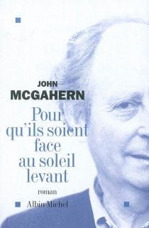 Pour qu'ils soient face au soleil levant - JohnMcGahern