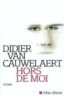 Hors de moi - DidierVan Cauwelaert