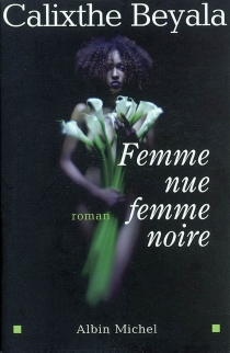 Femme nue, femme noire - CalixtheBeyala