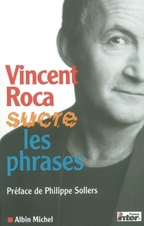 Vincent Roca sucre les phrases - Vincent Roca
