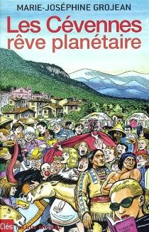 Les Cévennes, rêve planétaire - Marie-JoséphineGrojean