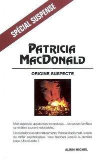 Origine suspecte - Patricia J.MacDonald