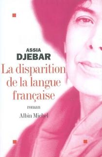 La disparition de la langue française - AssiaDjebar