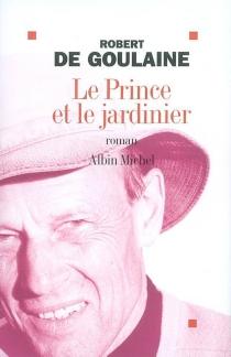 Le prince et le jardinier - Robert deGoulaine