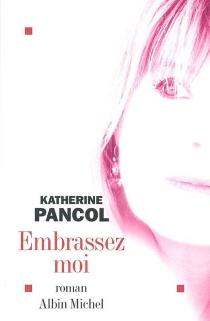 Embrassez-moi - KatherinePancol