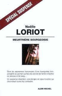 Meurtrière bourgeoisie - NoëlleLoriot