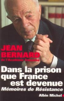 Dans la prison que France est devenue : mémoires de résistance - JeanBernard