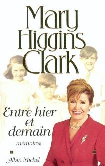 Entre hier et demain : mémoires - Mary HigginsClark