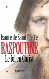 Raspoutine le fol en Christ - Isaure deSaint-Pierre