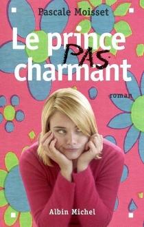 Le prince pas charmant - PascaleMoisset