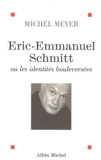 Eric-Emmanuel Schmitt ou Les identités bouleversées - MichelMeyer