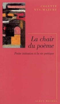 La chair du poème : petite initiation à la vie poétique - ColetteNys-Mazure