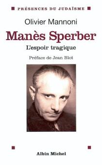 Manès Sperber : l'espoir tragique - OlivierMannoni