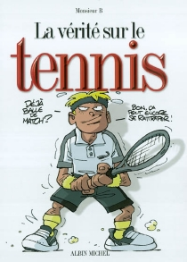 La vérité sur le tennis - Monsieur B.