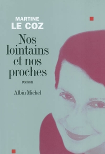 Nos lointains et nos proches - MartineLe Coz